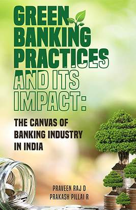 Green Banking Practices and its Impact : THE CANVAS OF BANKING INDUSTRY IN INDIA